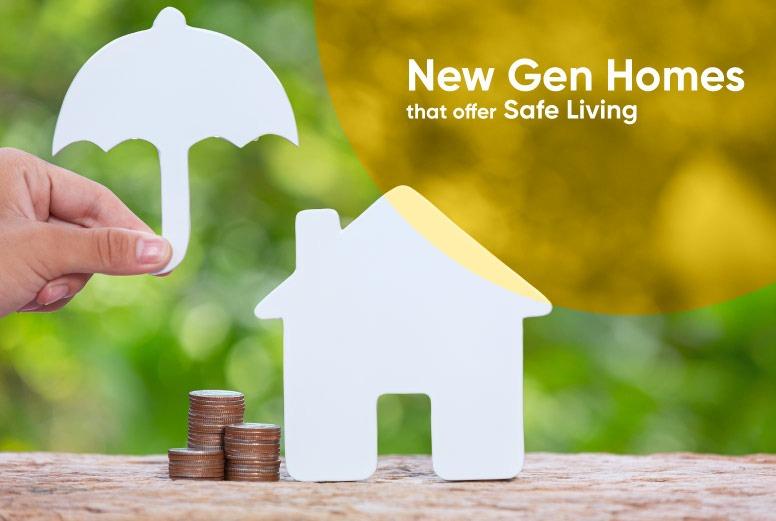 New Gen Homes that offer Safe Living ....
