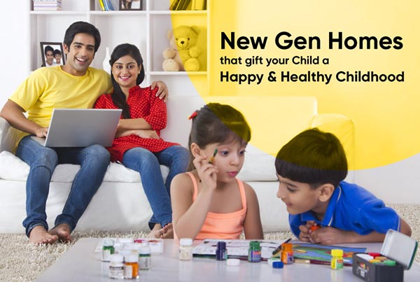 New Gen Homes that gift your Child a Happy & Healthy Childhood